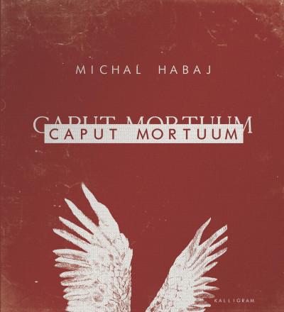 Michal Habaj - Caput Mortuum