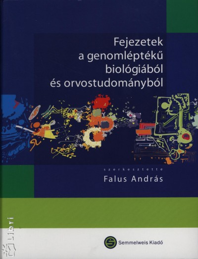 Falus András  (Szerk.) - Fejezetek a genomléptékű biológiából és orvostudományból