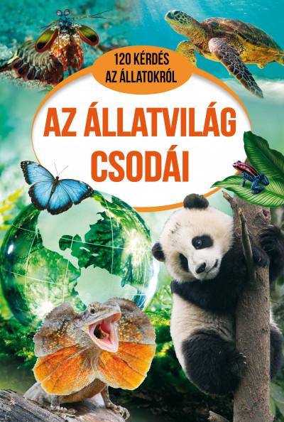Erneszt Anna - Szabó Zsolt - Zsolnai Virág - Az állatvilág csodái