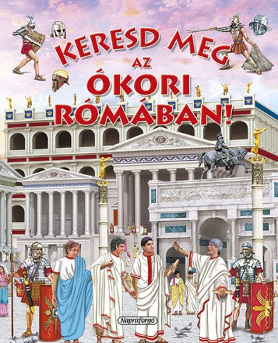Eduardo Trujillo - Keresd meg az ókori Rómában!