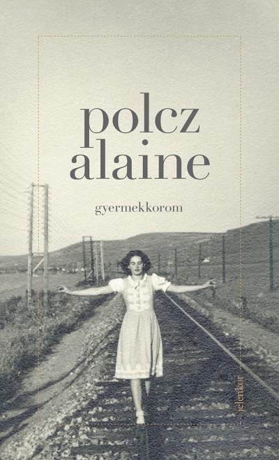 Polcz Alaine - Gyermekkorom
