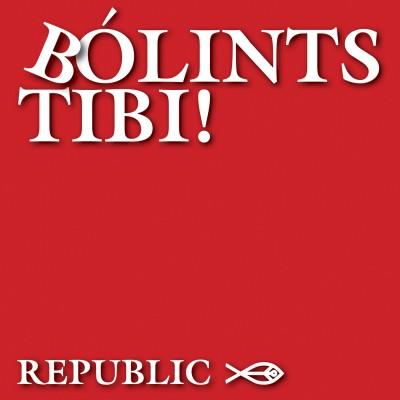Republic - Bólints Tibi! - CD