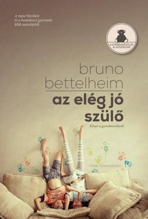 Bruno Bettelheim - Az el�g j� sz�l�