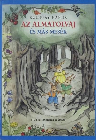 Kuliffay Hanna - Az almatolvaj és más mesék