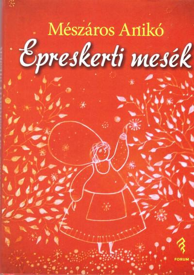 Mészáros Anikó - Epreskerti mesék