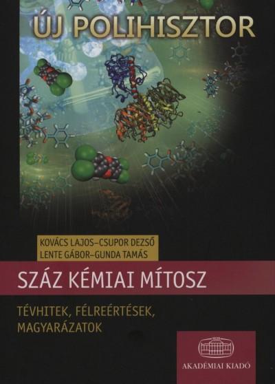 Csupor Dezső - Gunda Tamás - Kovács Lajos - Lente Gábor - Száz kémiai mítosz