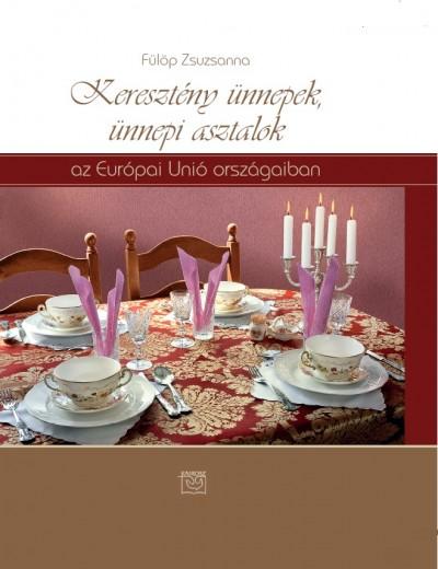 Fülöp Zsuzsanna - Keresztény ünnepek, ünnepi asztalok az Európai Unió országaiban