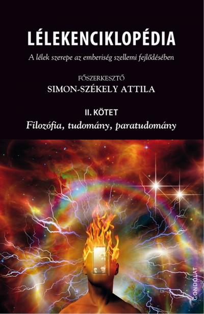 Simon-Székely Attila  (Szerk.) - Lélekenciklopédia - A lélek szerepe az emberiség szellemi fejlődésében - II. kötet