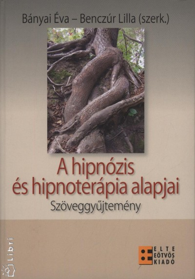Bányai Éva  (Szerk.) - Benczúr Lilla  (Szerk.) - A hipnózis és hipnoterápia alapjai