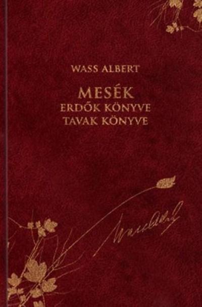 Wass Albert - Nagy Pál  (Szerk.) - Mesék - Erdők könyve / Tavak könyve