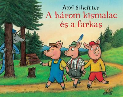 Axel Scheffler - A három kismalac és a farkas