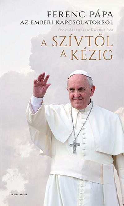 Ferenc Pápa - Karikó Éva  (Összeáll.) - A szívtől a kézig