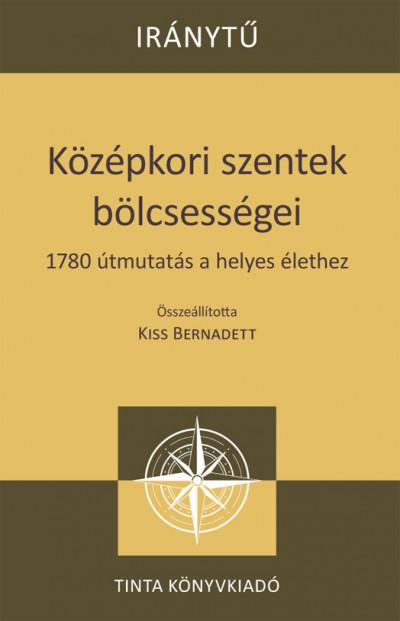 Kiss Bernadett  (Szerk.) - Középkori szentek bölcsességei
