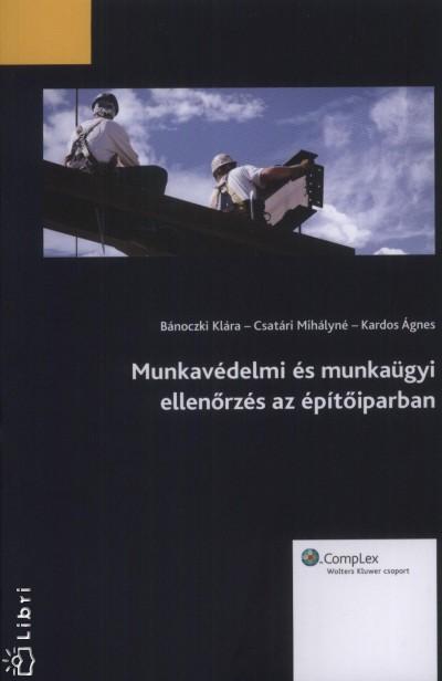 Bánoczki Klára - Csatári Mihályné - Kardos Ágnes - Munkavédelmi és munkaügyi ellenőrzés az építőiparban