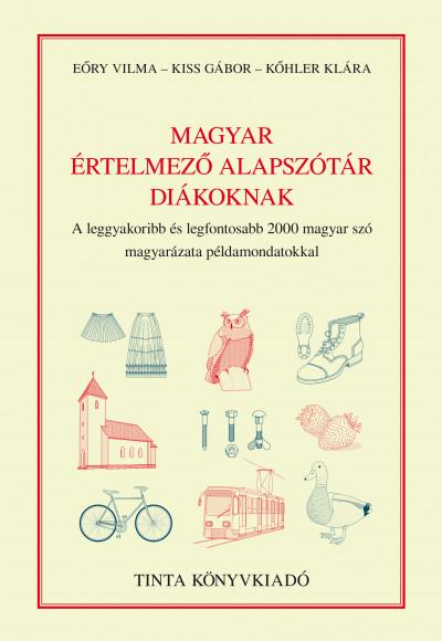 Eőry Vilma  (Szerk.) - Kiss Gábor  (Szerk.) - Kőhler Klára  (Szerk.) - Magyar értelmező alapszótár diákoknak