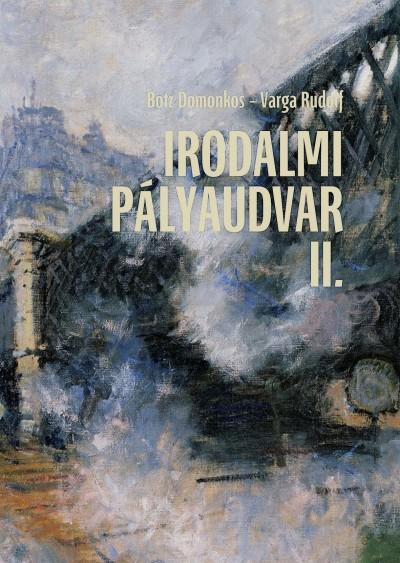 Botz Domonkos  (Szerk.) - Varga Rudolf  (Szerk.) - Irodalmi pályaudvar II.
