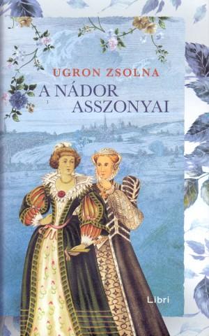 Ugron Zsolna - A n�dor asszonyai