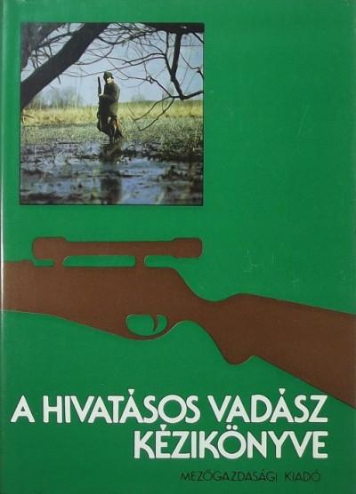 Dr. Borzsák Benő  (Szerk.) - A hivatásos vadász kézikönyve