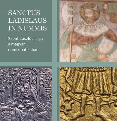Bertók Krisztina  (Szerk.) - Tóth Csaba  (Szerk.) - Sanctus Ladislaus in nummis
