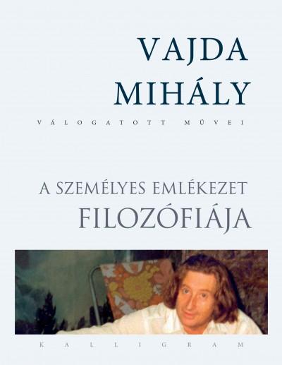 Vajda Mihály - A személyes emlékezet filozófiája