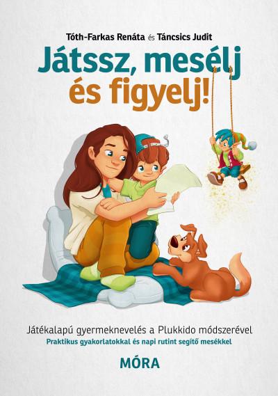 Táncsics Judit - Tóth-Farkas Renáta - Játssz, mesélj és figyelj!