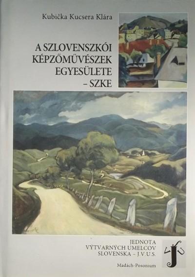 Kubicka Kucsera Klára - A Szlovenszkói Képzőművészek Egyesülete - SZKE