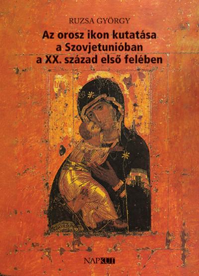 Ruzsa György - Az orosz ikon kutatása a Szovjetunióban a XX. század első felében