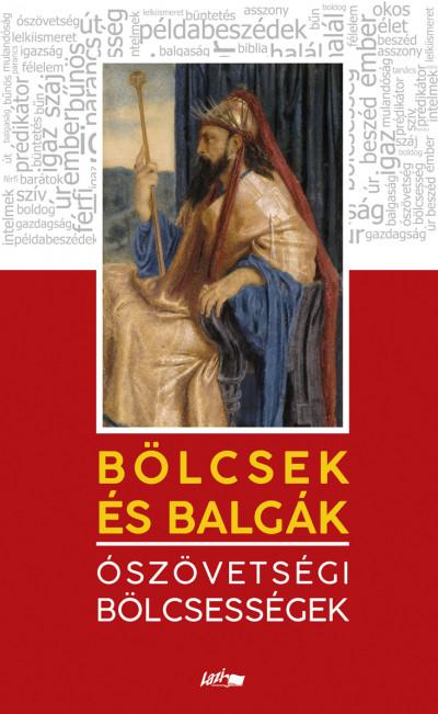 L. Tóth Beáta  (Szerk.) - Bölcsek és balgák