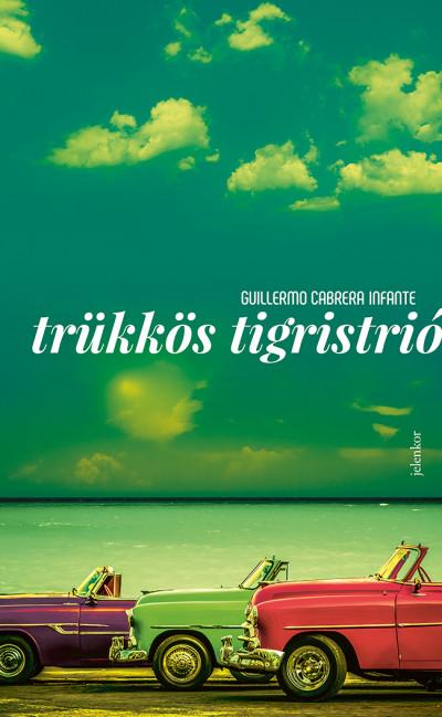 Guillermo Cabrera Infante - Trükkös tigristrió