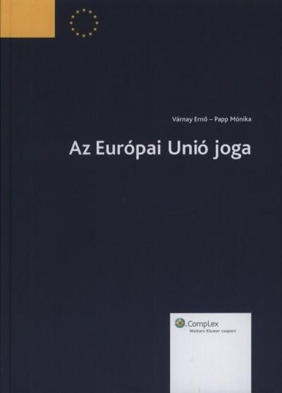 Papp Mónika - Várnay Ernő - Az Európai Unió joga