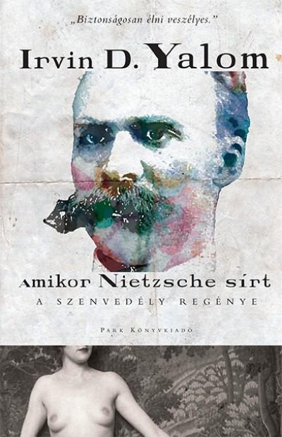 Irvin D. Yalom - Amikor Nietzsche sírt - A szenvedély regénye