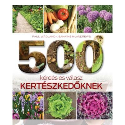 Jeannine Mcandrews - Paul Wagland - 500 kérdés és válasz kertészkedőknek