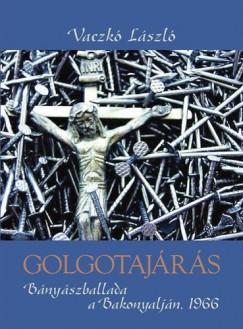 GOLGOTAJÁRÁS - BÁNYÁSZBALLADA A BAKONYALJÁN 1966