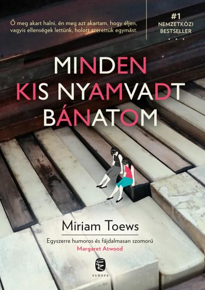Miriam Toews - Minden kis nyamvadt bánatom
