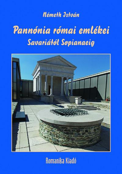 Németh István - Pannónia római emlékei Savariától Sopianaeig