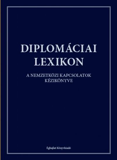 Bába Iván  (Szerk.) - Sáringer János  (Szerk.) - Diplomáciai Lexikon