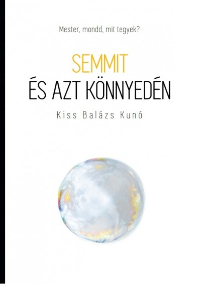 Kiss Balázs Kunó - Semmit és azt könnyedén
