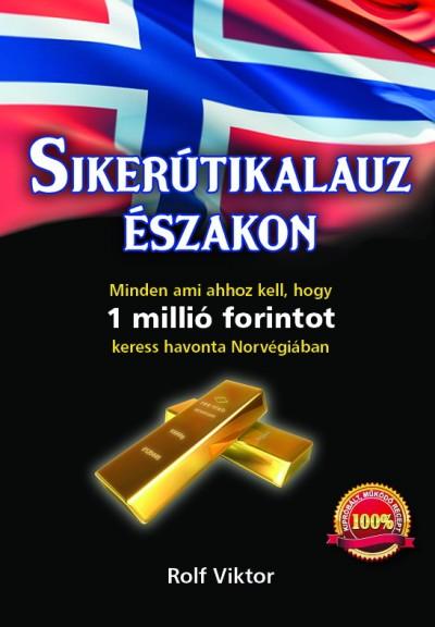 SIKERÚTIKALAUZ ÉSZAKON - MINDEN AMI AHHOZ KELL,HOGY 1  MILLIÓ FORINTOT KERESS HA