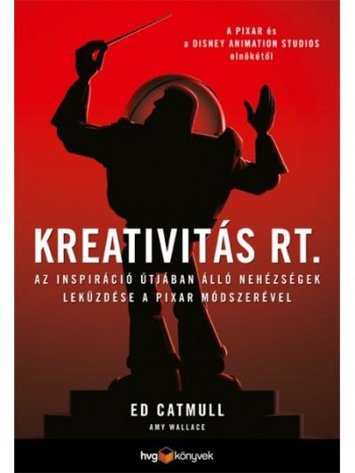 Ed Catmull - Amy Wallace - Kreativitás Rt.