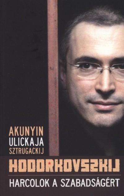 Mihail Hodorkovszkij - Harcolok a szabadságért