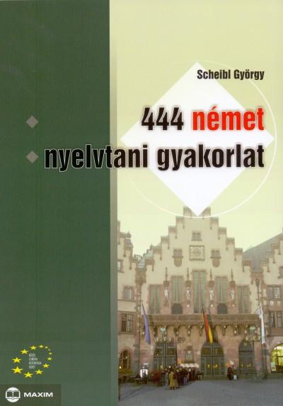 Scheibl György - 444 német nyelvtani gyakorlat