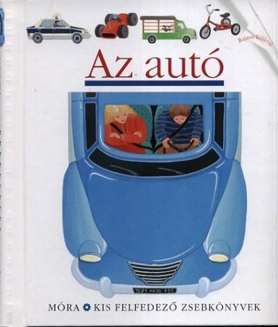 Claude Delafosse  (Összeáll.) - Az autó - Kis felfedező zsebkönyvek 3.