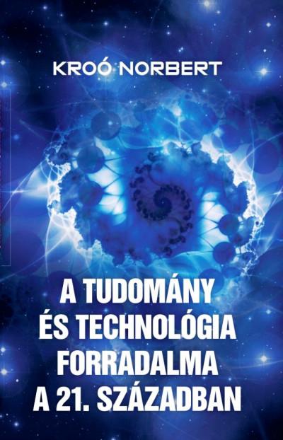 Kroó Norbert - A tudomány és technológia forradalma a 21. században