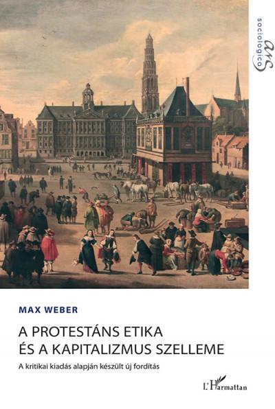 Max Weber - A protestáns etika és a kapitalizmus szelleme