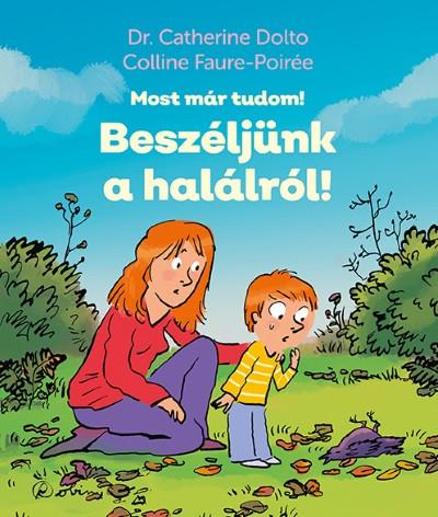 Dr. Catherine Dolto - Colline Faure-Poirée - Beszéljünk a halálról!