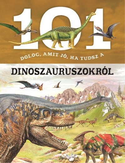 - 101 dolog, amit jó, ha tudsz a dinoszauruszokról