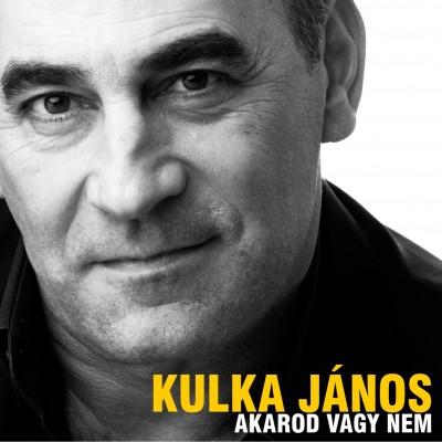 Kulka János - Akarod vagy nem - CD