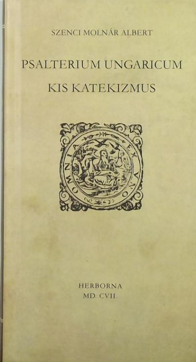 Szenci Molnár Albert - Psalterium ungaricum - Kis katekizmus