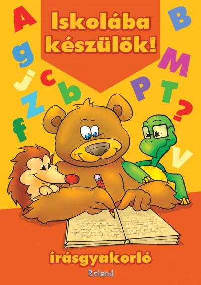 Lengyel Orsolya  (Összeáll.) - Iskolába készülök! Írásgyakorló