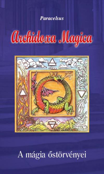 Aureolus Paracelsus - Archidoxa Magica - A mágia őstörvényei
